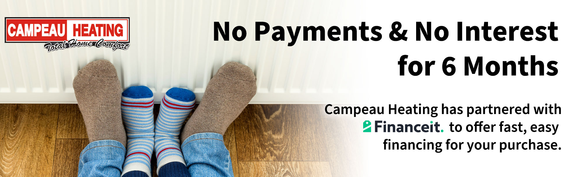 Learn more about our No Payments & No Interest for 6 Months promo!